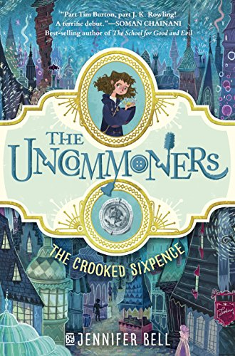The Uncommoners #1: The Crooked Sixpence by [Bell, Jennifer]