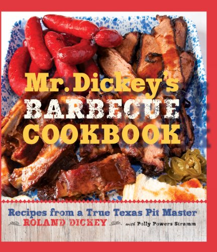 Mr. Dickey's Barbecue Cookbook: Recipes from a True Texas Pit Master by Roland Dickey, Polly Stramm