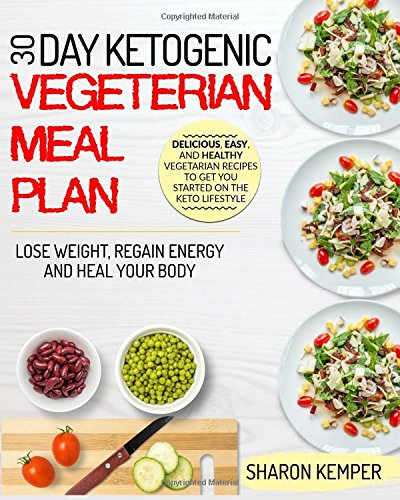 Pdf 30 day ketogenic vegetarian meal plan delicious easy and pdf 30 day ketogenic vegetarian meal plan delicious easy and healthy vegetarian recipes to get you started on the keto lifestyle lose weight regain forumfinder Images