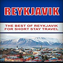 Reykjavik: The Best of Reykjavik for Short Stay Travel Audiobook by Gary Jones Narrated by Don Wang