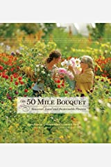 The 50 Mile Bouquet: Seasonal, Local and Sustainable Flowers Hardcover