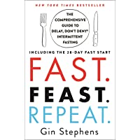 Fast. Feast. Repeat.: The Comprehensive Guide to Delay, Don't Deny(r) Intermittent Fasting--Including the 28-Day Fast…