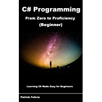 C# programming from Zero to Proficiency (Beginner): Learning C# Made Easy for Beginners