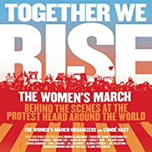 Together We Rise: Behind the Scenes at the Protest Heard Around the World Audiobook by  Women's March Organizers and Condé Nast Narrated by  Women's March Organizers and Condé Nast