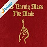 This Unruly Mess I've Made [Explicit]