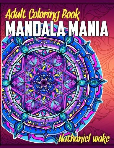 Adult Coloring Book: Mandala Mania: 50 Original Stress Reducing Designs (Volume 1)