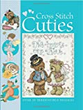 Cross Stitch Cuties: Over 30 Irresistible Designs