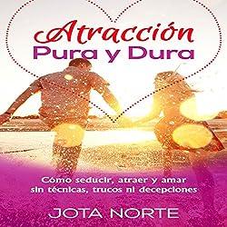 Atracción Pura y Dura [Pure and Strong Attraction]
