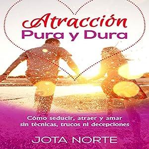Atracción Pura y Dura [Pure and Strong Attraction] Audiobook