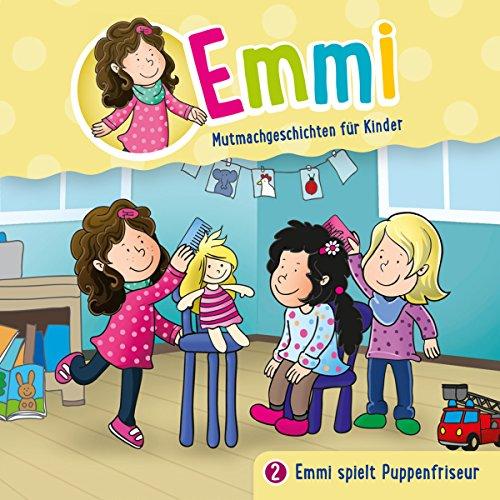 Emmi spielt Puppenfriseur: Emmi - Mutmachgeschichten für Kinder 2