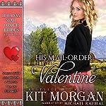 His Mail-Order Valentine: Holiday Mail Order Brides, Book 10 | Kit Morgan