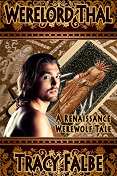 Werelord Thal: A Renaissance Werewolf Tale (Werewolves in the Renaissance Book 1) by [Falbe, Tracy]