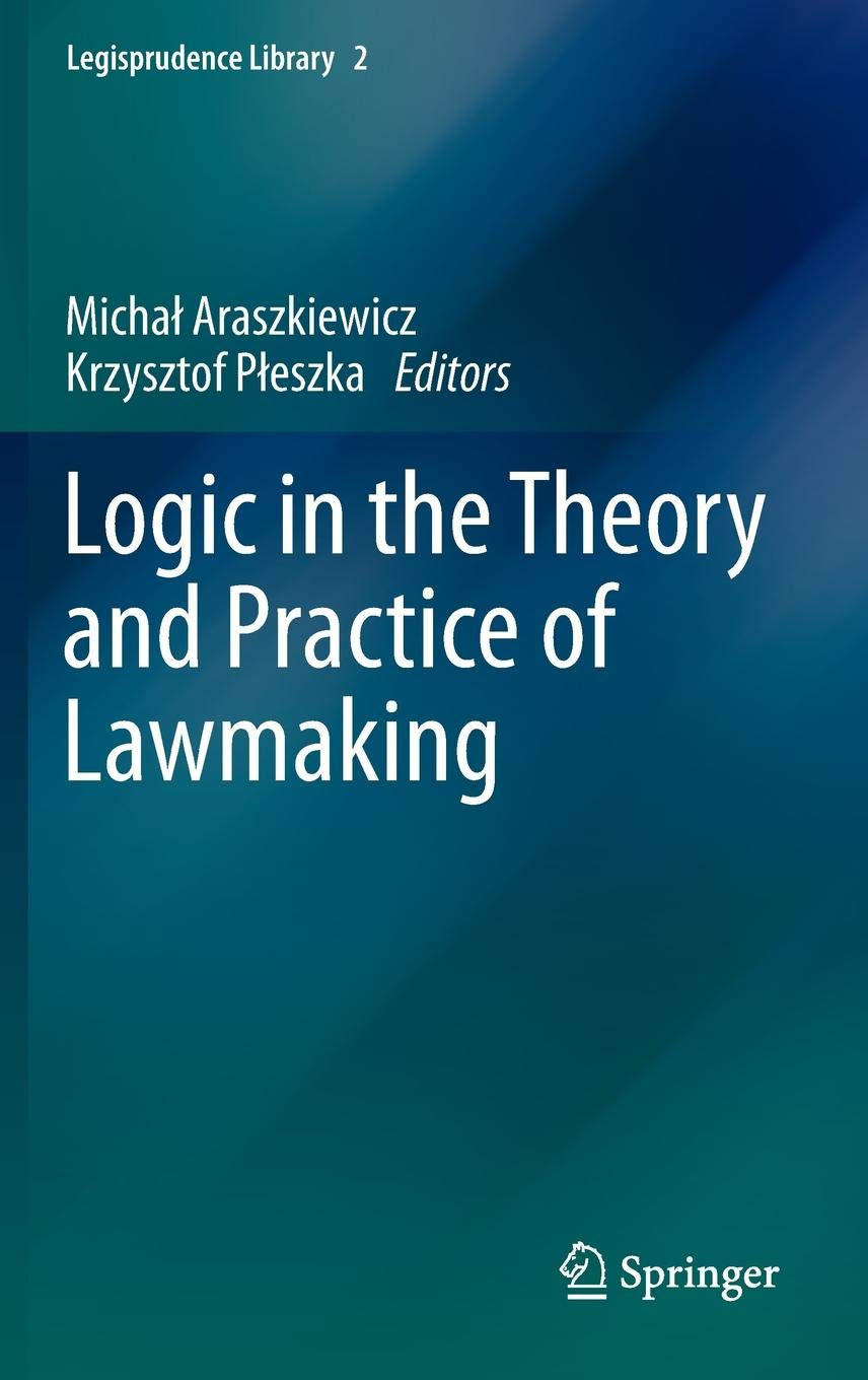 Logic in the Theory and Practice of Lawmaking (Legisprudence Library) by Springer
