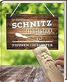 Der kleine Schnitz-Workshop - Gesichter: Grundtechniken und Figur-Projekte schritt für Schritt