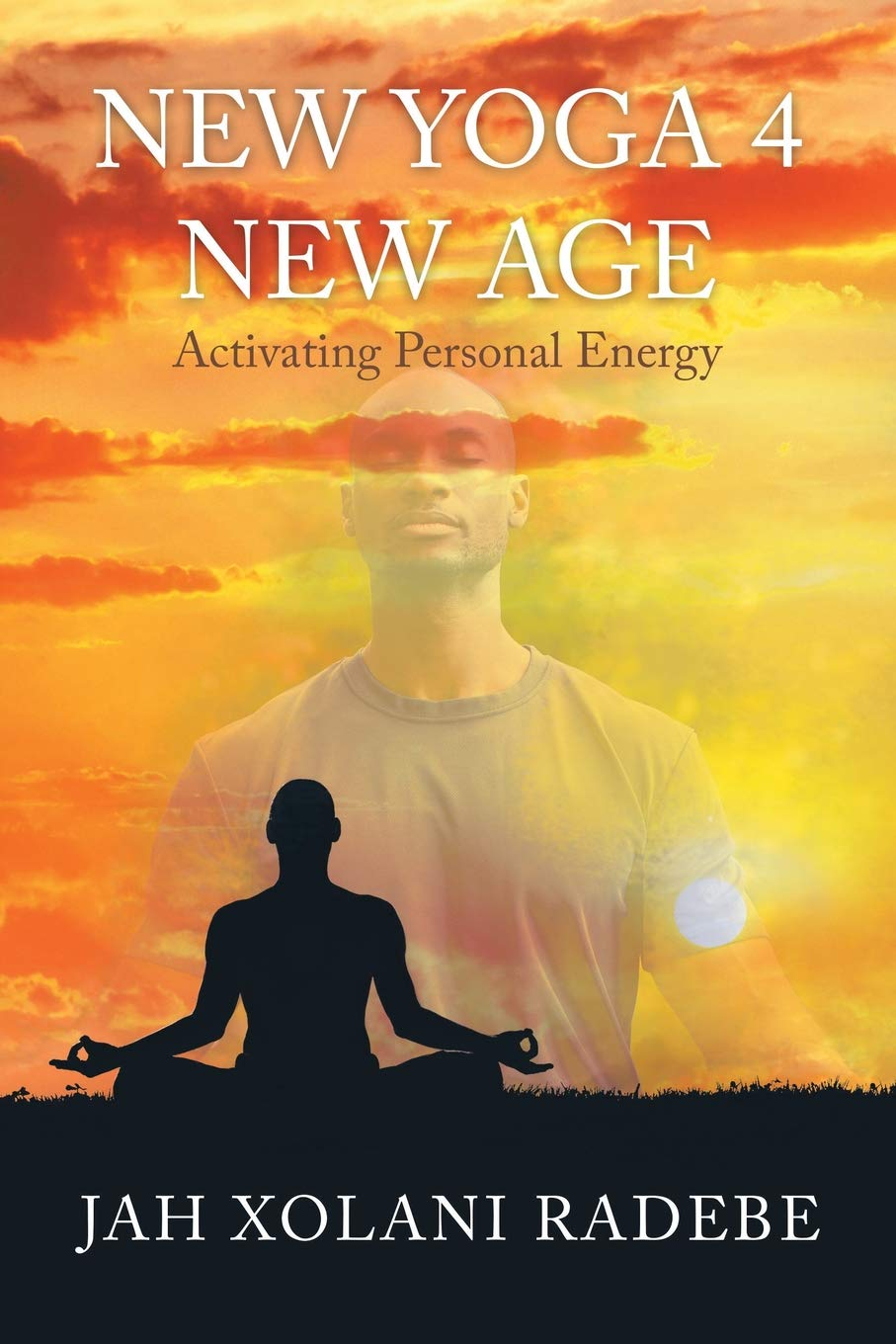 New Yoga 4 New Age: Activating Personal Energy: Jah Xolani ...