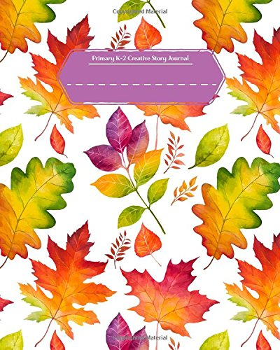 Primary K-2 Creative Story Journal: Rainbow Autumn Leaves 8x10 Softcover Write & Draw Book 160 Pages Autumn Leaves Primary
