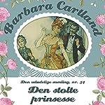 Den stolte prinsesse (Barbara Cartland - Den udødelige samling 54) | Barbara Cartland