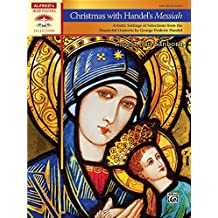 Christmas With Handel's Messiah: Artistic Settings of Selections From the Masterful Oratorio by George Frideric Handel: Artistic Settings of Selections From the Masterful Oratorio by George Frideric Handel
