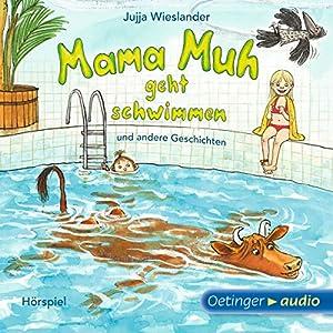 Mama Muh geht schwimmen und andere Geschichten Hörspiel