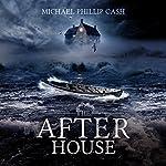 The After House | Michael Phillip Cash