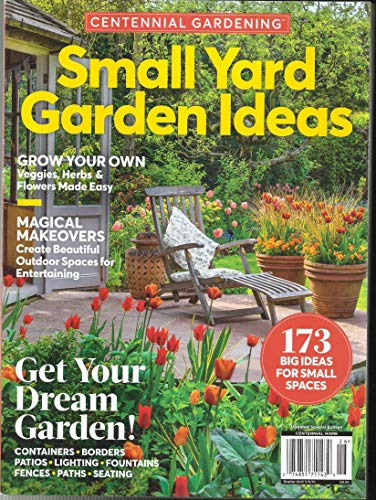 (CENTENNIAL GARDENING, SMALL YARD GARDEN IDEAS, GET YOUR DREAM GARDEN ! SPECIAL EDITION, 2019( PLEASE NOTE :: ALL THESE MAGAZINES ARE PET & SMOKE FREE MAGAZINES. NO ADDRESS LABEL. FRESH FROM NEWSSTAND ) ( SINGLE ISSUE MAGAZINE ) )