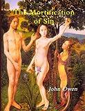 The Mortification of Sin, John Owen, 1478266058