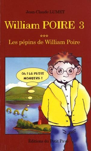 William Poire 3, Les pépins de William Broché – 8 avril 2011 Jean-Claude Lumet Editions du Petit Pavé 284712215X TL284712215X