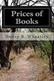 Prices of Books, Henry B. Wheatley, 1500133833