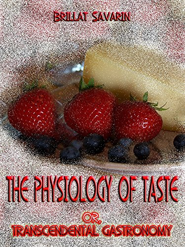The Physiology of Taste : Or, Transcendental Gastronomy (Illustrated) (English Edition)