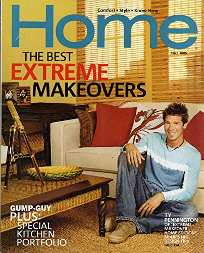 "Home June 2005 Magazine TY PENNINGTON OF ""EXTREME MAKEOVER: HOME EDITION"" SHARES HIS DESIGN TIPS Special Kitchen Portfolio"