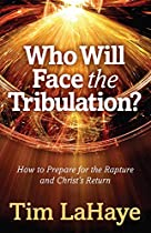 R.E.A.D Who Will Face the Tribulation?: How to Prepare for the Rapture and Christ's Return (Tim LaHaye Prophecy Library™) [R.A.R]