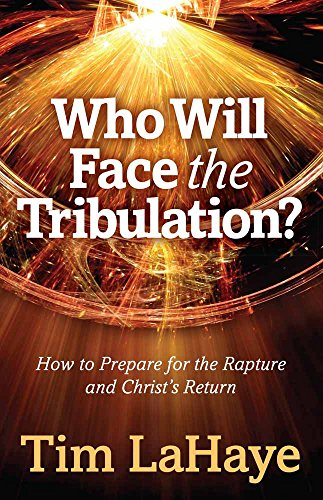 Who Will Face the Tribulation?: How to Prepare for the Rapture and Christ's Return