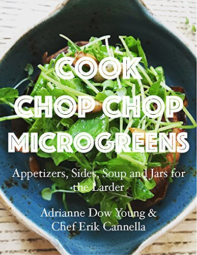 Cook Chop Chop Microgreens by Adrianne Young, Erik Cannella