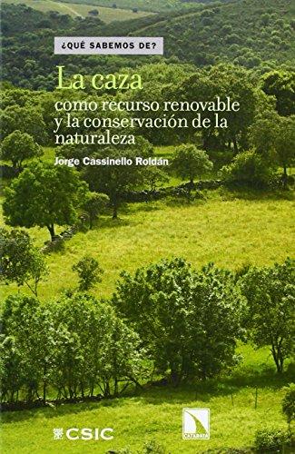 Descargar Libro La Caza Como Recurso Renovable Y La Conservación De La Naturaleza Jorge Cassinello Roldán