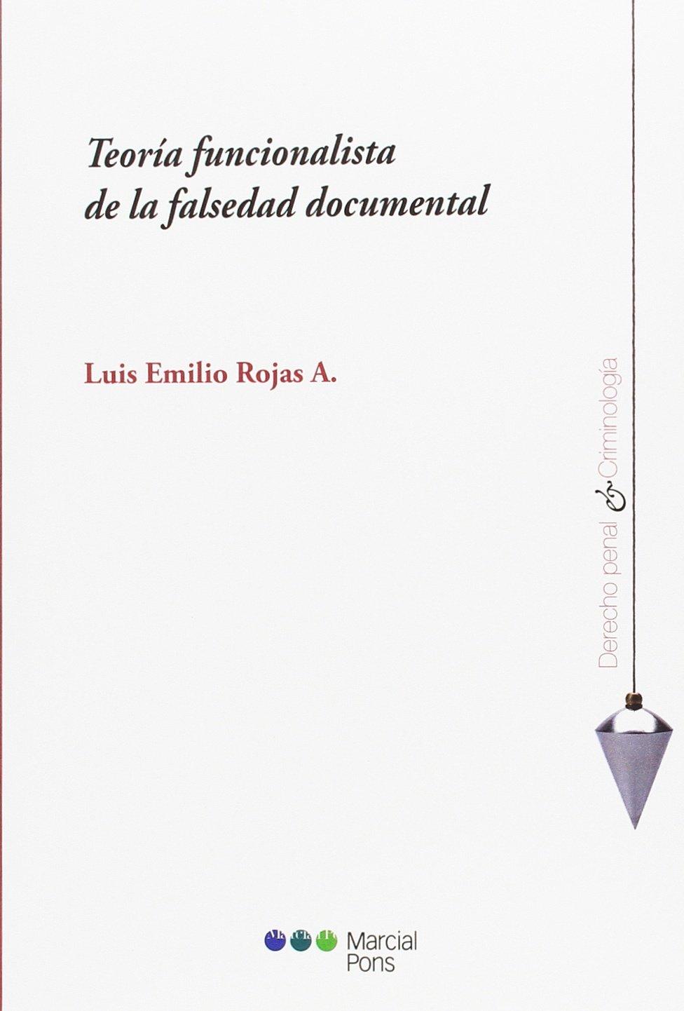 Teoría funcionalista de la falsedad documental Derecho penal y Criminología: Amazon.es: Rojas A., Luis Emilio: Libros