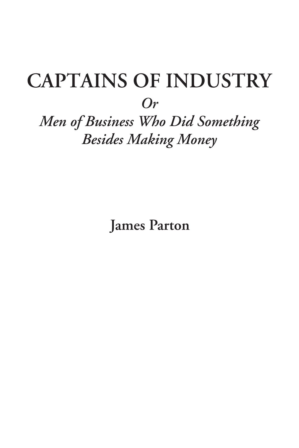 Download Captains of Industry Or Men of Business Who Did Something Besides Making Money PDF