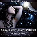 Unleash Your Creative Potential: Guided Self-Hypnosis for Enhanced Artistic Performance & Writing Inspiration with Bonus Drum Journey Speech by Anna Thompson Narrated by Anna Thompson
