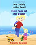 German children's book: My Daddy is the Best. Mein Papa ist der Beste: German books for children.(Bilingual Edition…