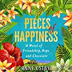 Pieces of Happiness: A Novel of Friendship, Hope and Chocolate | Anne Ostby