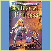 The Bravest Princess: A Tale of the Wide-Awake Princess Audiobook by E.D. Baker Narrated by Emily Bauer