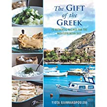 The Gift of the Greek: 75 Authentic Recipes for the Mediterranean Diet