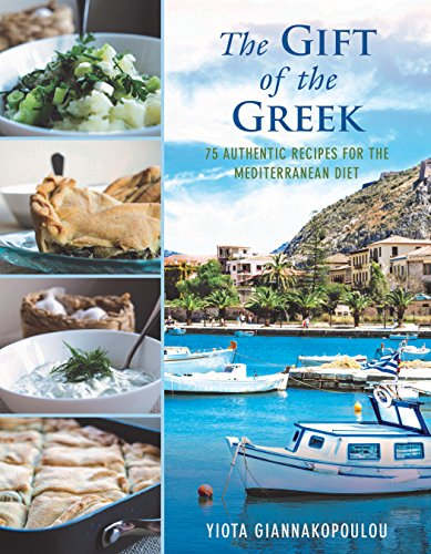 The Gift of the Greek: 75 Authentic Recipes for the Mediterranean Diet - Diets Garden