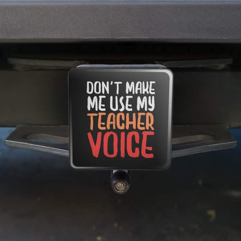 Graphics and More Dont Make Me Use My Teacher Voice Funny Tow Trailer Hitch Cover Plug Insert