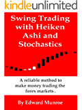 Swing Trading with Heiken Ashi and Stochastics Revised: A reliable method to make money trading the forex markets