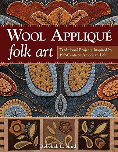 Wool Appliqué Folk Art: Traditional Projects Inspired by 19th-Century American Life ()