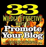 33 WILDLY EFFECTIVE WAYS To Promote Your BLOG