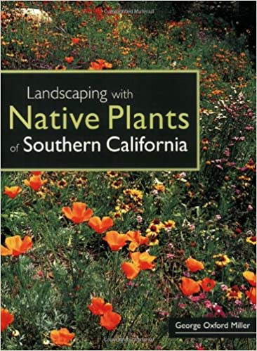 Landscaping With Native Plants Of Southern California Miller George Oxford Duval Julian 9780760329672 Amazon Com Books