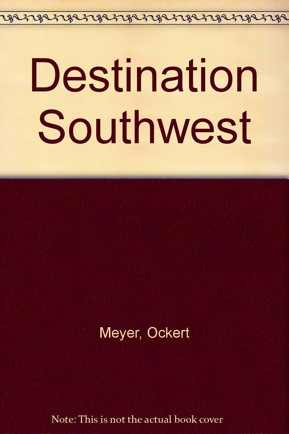 DESTINATION SOUTHWEST: A Guide to Retiring and Wintering in Arizona, New Mexico, and Nevada