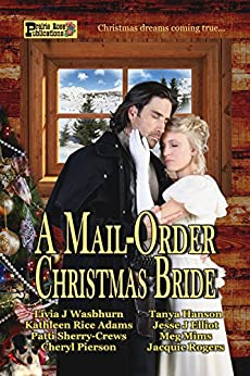 A Mail-Order Christmas Bride by [Washburn, Livia J., Pierson, Cheryl, Adams, Kathleen Rice, Rogers, Jacquie, Mims, Meg, Hanson, Tanya, Sherry-Crews, Patti, Elliot, Jesse J]