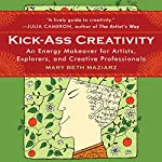 Kick-Ass Creativity: An Energy Makeover for Artists, Explorers, and Creative Professionals | Mary Beth Maziarz